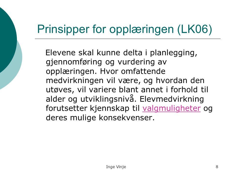 Inge Vinje8 Prinsipper for opplæringen (LK06) Elevene skal kunne delta i planlegging, gjennomføring og vurdering av opplæringen. Hvor omfattende medvi