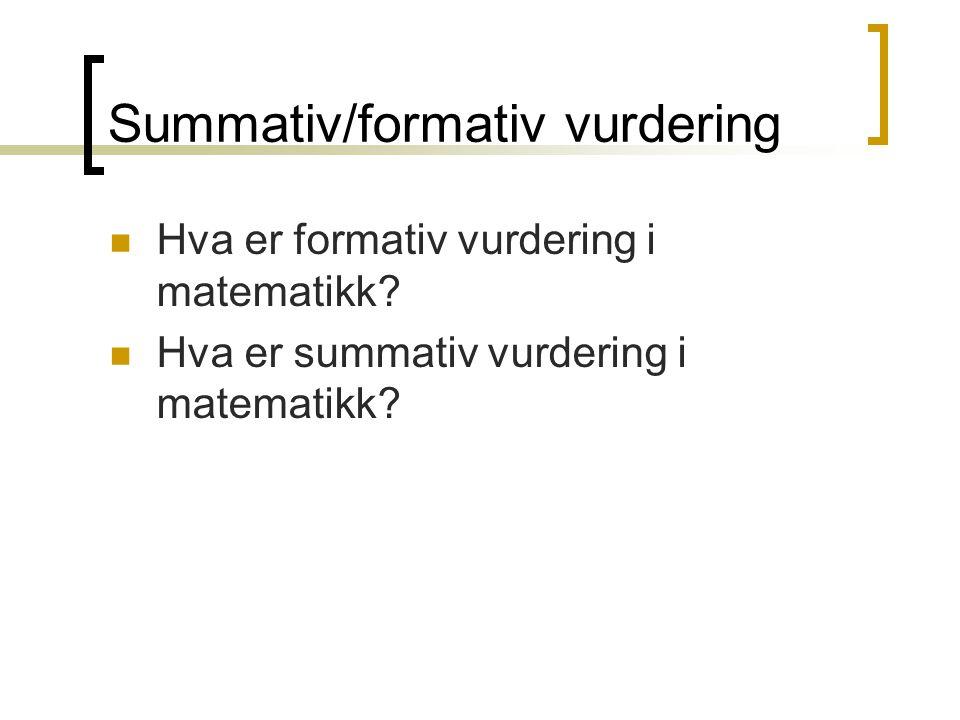 Summativ/formativ vurdering Hva er formativ vurdering i matematikk? Hva er summativ vurdering i matematikk?