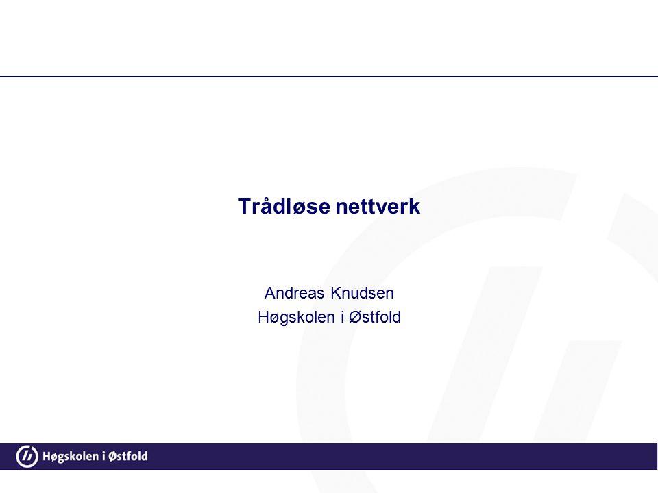 Trådløse nettverk Andreas Knudsen Høgskolen i Østfold