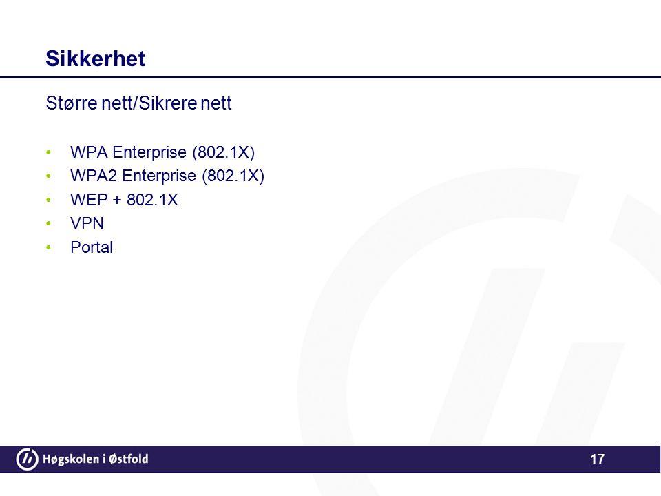 17 Sikkerhet Større nett/Sikrere nett WPA Enterprise (802.1X) WPA2 Enterprise (802.1X) WEP + 802.1X VPN Portal