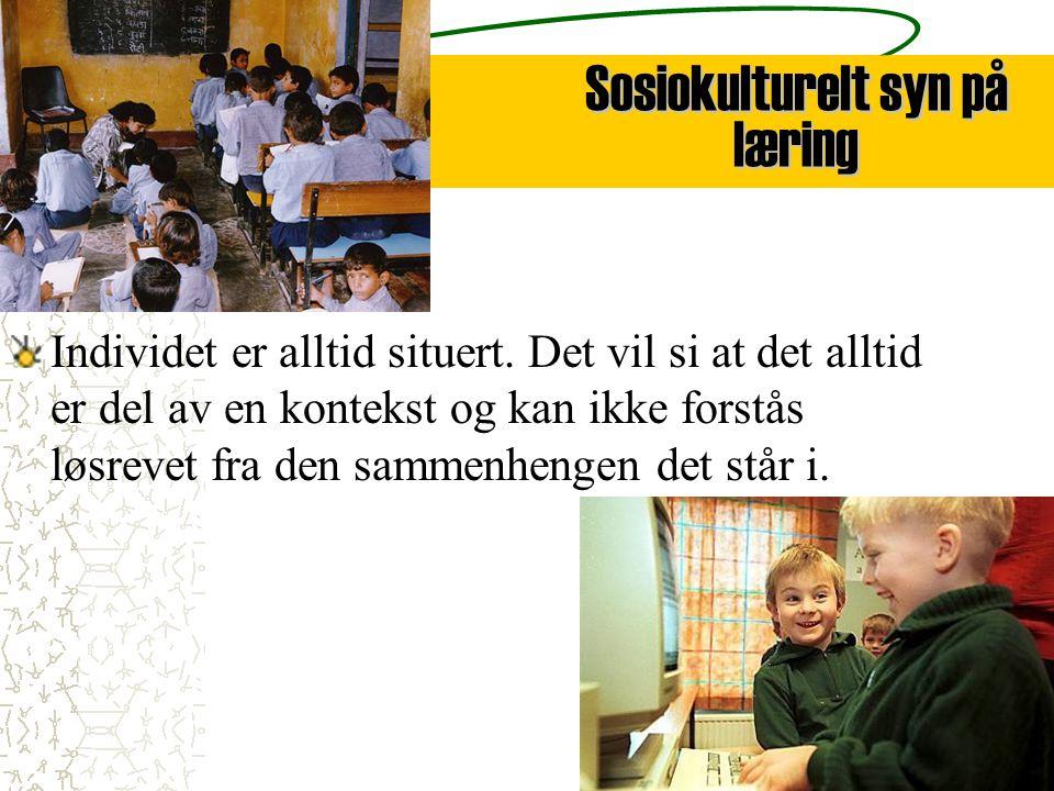 8 Dreining i synet på kunnskap og læring Læring betraktes som en kulturaliseringsprosess inn i et sosialt fellesskap.