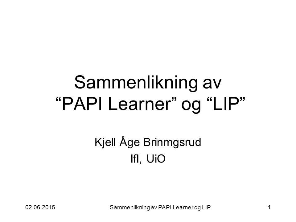 02.06.2015Sammenlikning av PAPI Learner og LIP1 Sammenlikning av PAPI Learner og LIP Kjell Åge Brinmgsrud IfI, UiO