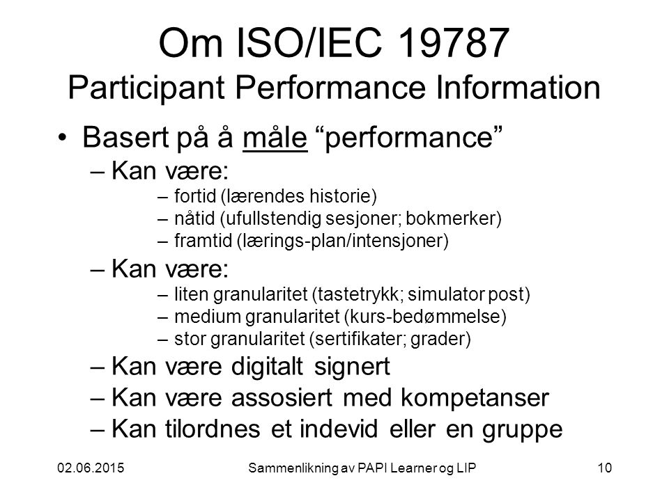 """02.06.2015Sammenlikning av PAPI Learner og LIP10 Om ISO/IEC 19787 Participant Performance Information Basert på å måle """"performance"""" –Kan være: –forti"""