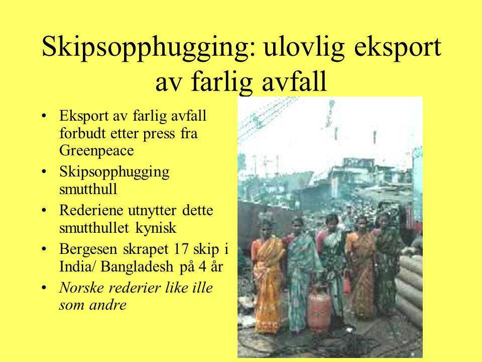 Skipsopphugging: ulovlig eksport av farlig avfall Eksport av farlig avfall forbudt etter press fra Greenpeace Skipsopphugging smutthull Rederiene utny