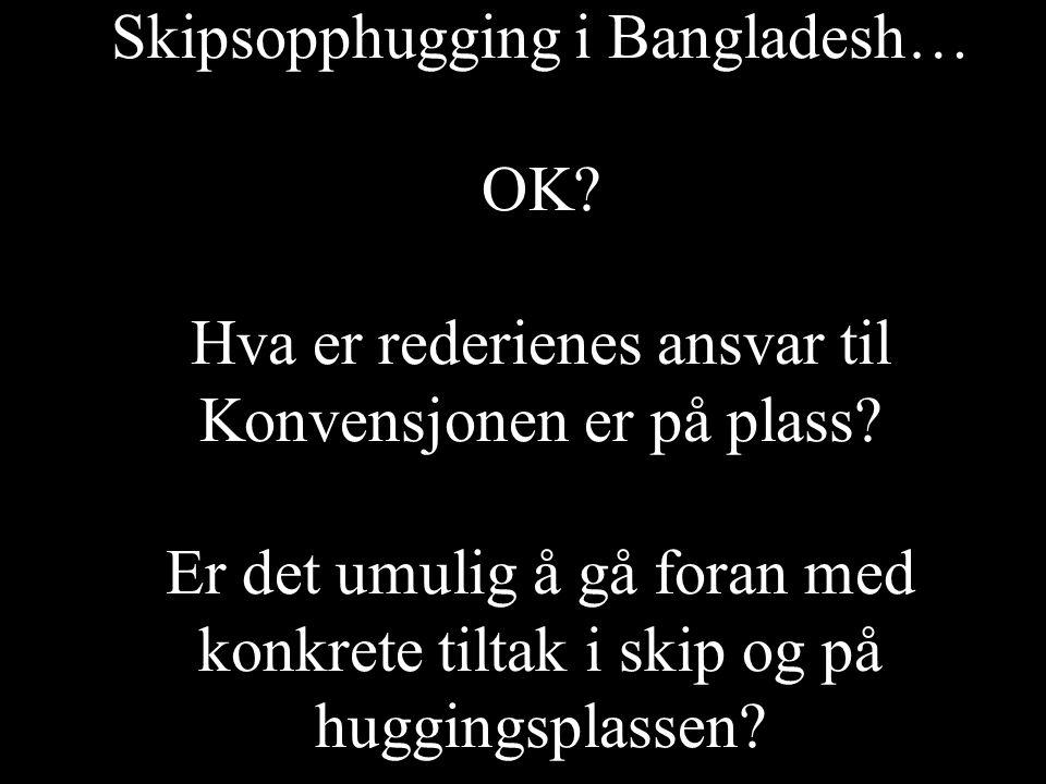 Skipsopphugging i Bangladesh… OK? Hva er rederienes ansvar til Konvensjonen er på plass? Er det umulig å gå foran med konkrete tiltak i skip og på hug