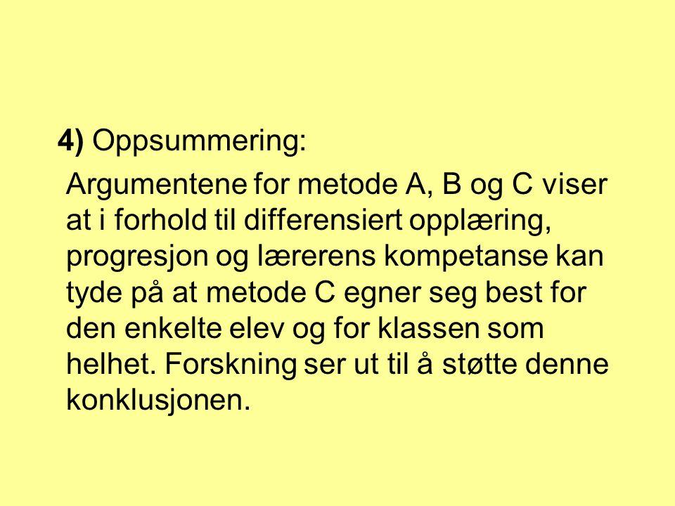 4) Oppsummering: Argumentene for metode A, B og C viser at i forhold til differensiert opplæring, progresjon og lærerens kompetanse kan tyde på at met