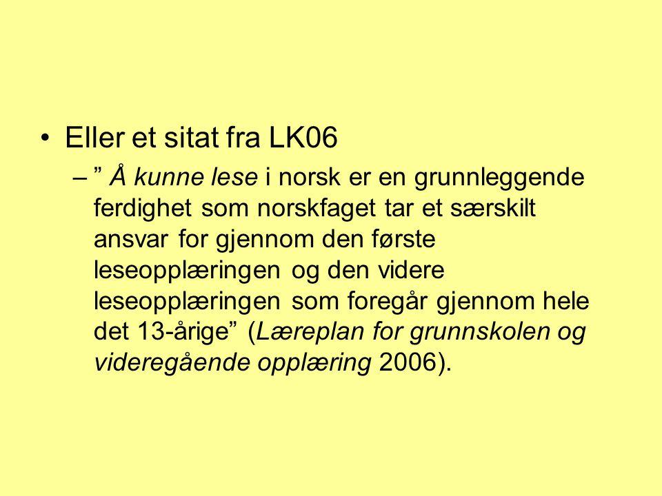 """Eller et sitat fra LK06 –"""" Å kunne lese i norsk er en grunnleggende ferdighet som norskfaget tar et særskilt ansvar for gjennom den første leseopplæri"""