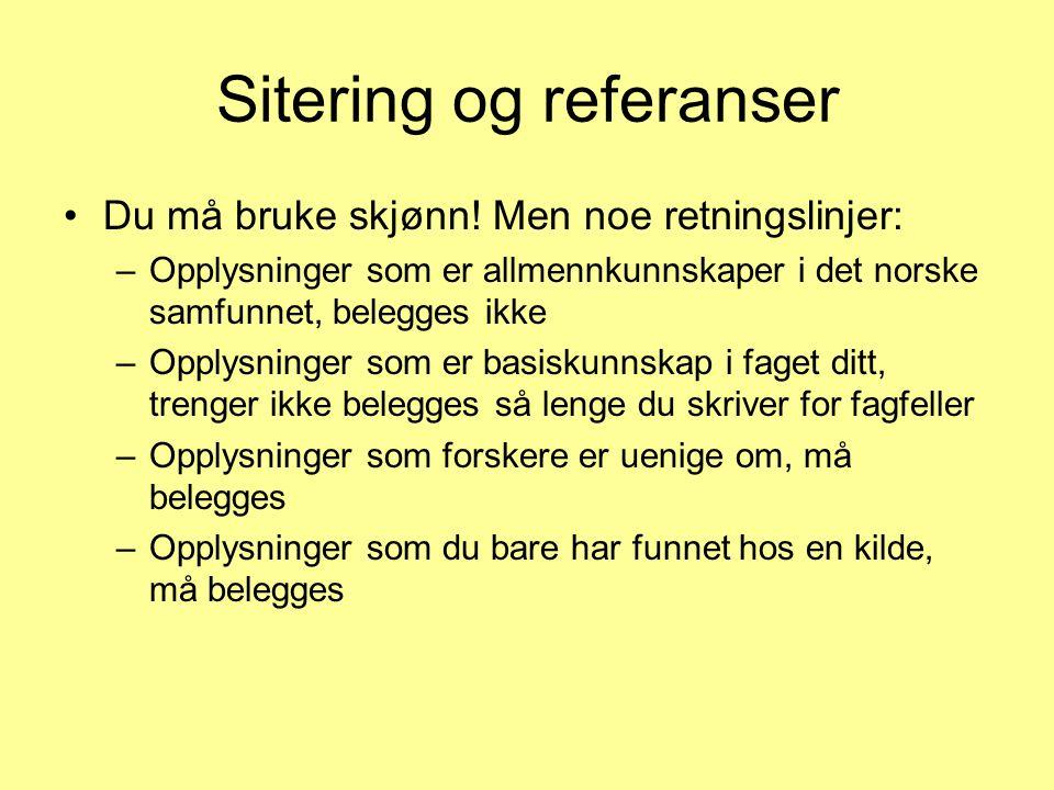 Sitering og referanser Du må bruke skjønn! Men noe retningslinjer: –Opplysninger som er allmennkunnskaper i det norske samfunnet, belegges ikke –Opply