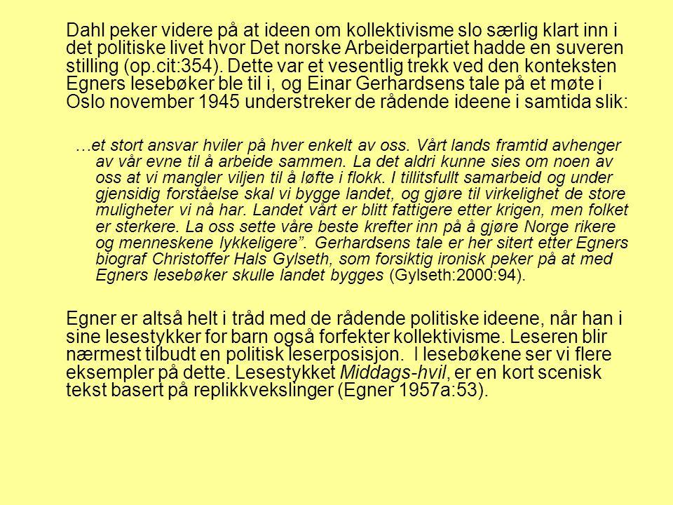 Dahl peker videre på at ideen om kollektivisme slo særlig klart inn i det politiske livet hvor Det norske Arbeiderpartiet hadde en suveren stilling (o