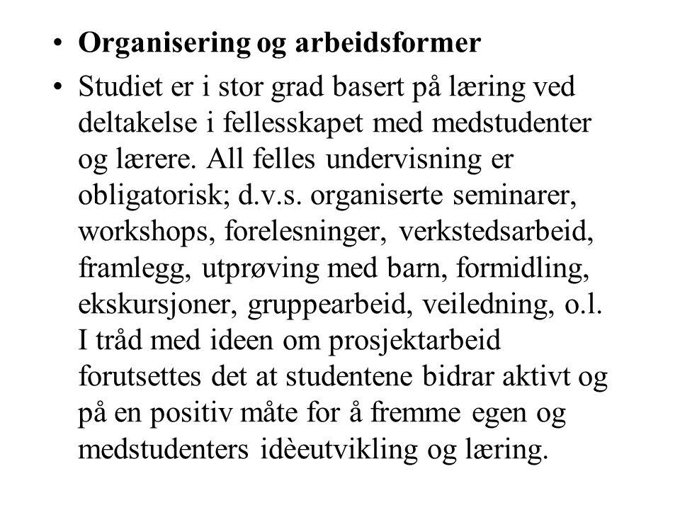 Organisering og arbeidsformer Studiet er i stor grad basert på læring ved deltakelse i fellesskapet med medstudenter og lærere.