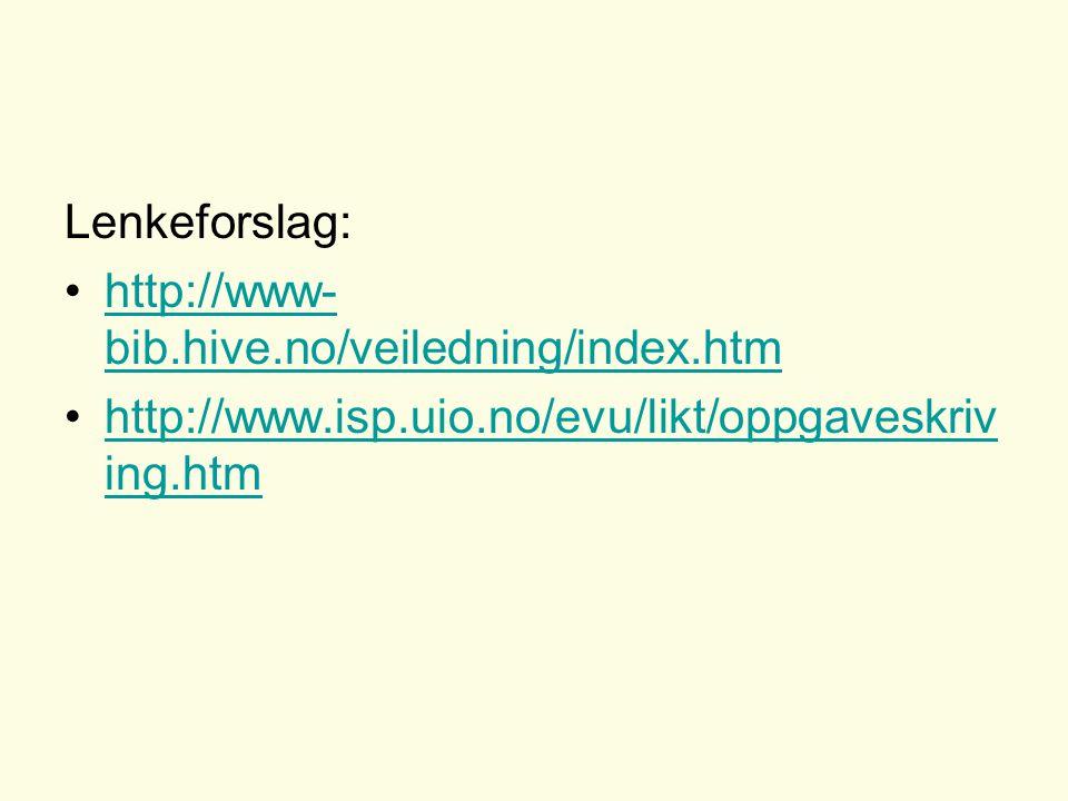 Lenkeforslag: http://www- bib.hive.no/veiledning/index.htmhttp://www- bib.hive.no/veiledning/index.htm http://www.isp.uio.no/evu/likt/oppgaveskriv ing