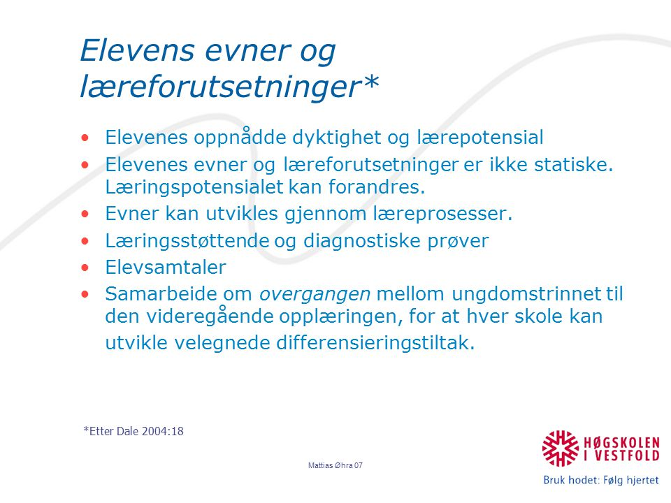 Mattias Øhra 07 Elevens evner og læreforutsetninger* Elevenes oppnådde dyktighet og lærepotensial Elevenes evner og læreforutsetninger er ikke statiske.