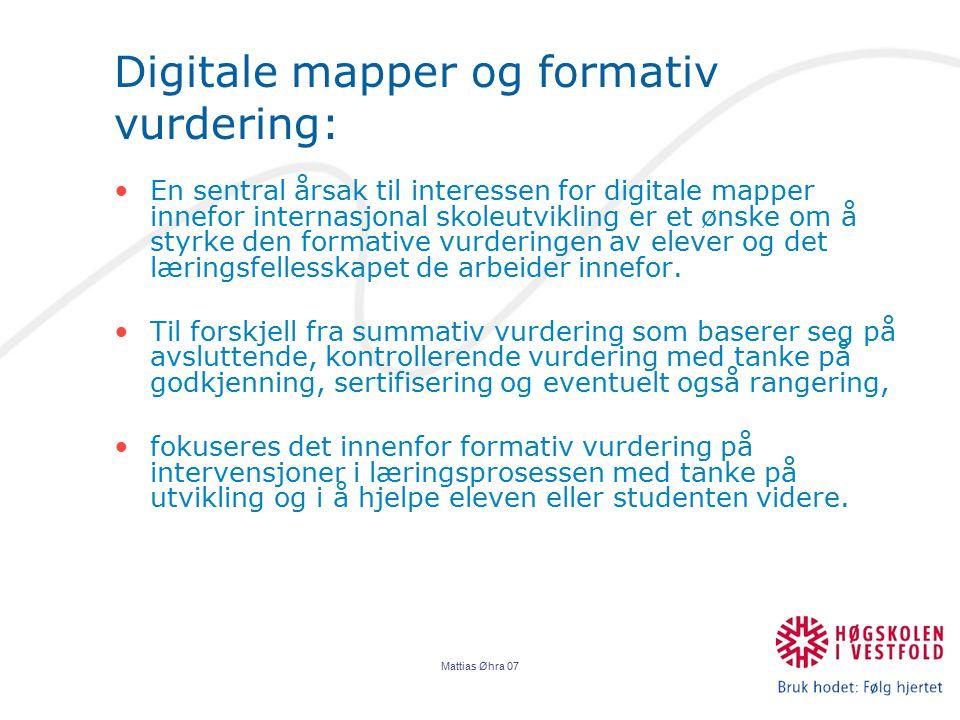 Mattias Øhra 07 Digitale mapper og formativ vurdering: En sentral årsak til interessen for digitale mapper innefor internasjonal skoleutvikling er et ønske om å styrke den formative vurderingen av elever og det læringsfellesskapet de arbeider innefor.