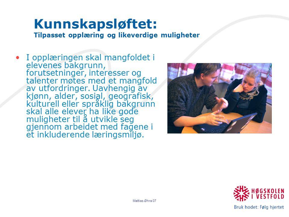 Mattias Øhra 07 Kunnskapsløftet: Tilpasset opplæring og likeverdige muligheter Tilpasset opplæring for den enkelte elev kjennetegnes ved variasjon i bruk av lærestoff, arbeidsmåter, læremidler samt variasjon i organisering av og intensitet i opplæringen.