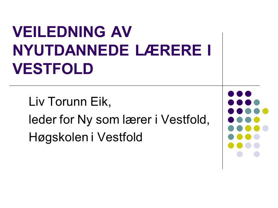 VEILEDNING AV NYUTDANNEDE LÆRERE I VESTFOLD Liv Torunn Eik, leder for Ny som lærer i Vestfold, Høgskolen i Vestfold