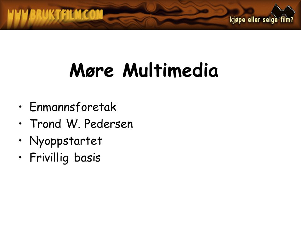 Møre Multimedia Enmannsforetak Trond W. Pedersen Nyoppstartet Frivillig basis