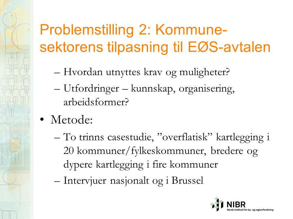 Problemstilling 2: Kommune- sektorens tilpasning til EØS-avtalen –Hvordan utnyttes krav og muligheter? –Utfordringer – kunnskap, organisering, arbeids