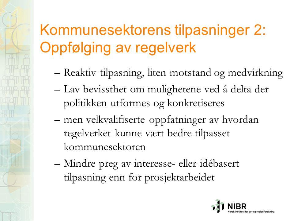 Kommunesektorens tilpasninger 2: Oppfølging av regelverk –Reaktiv tilpasning, liten motstand og medvirkning –Lav bevissthet om mulighetene ved å delta