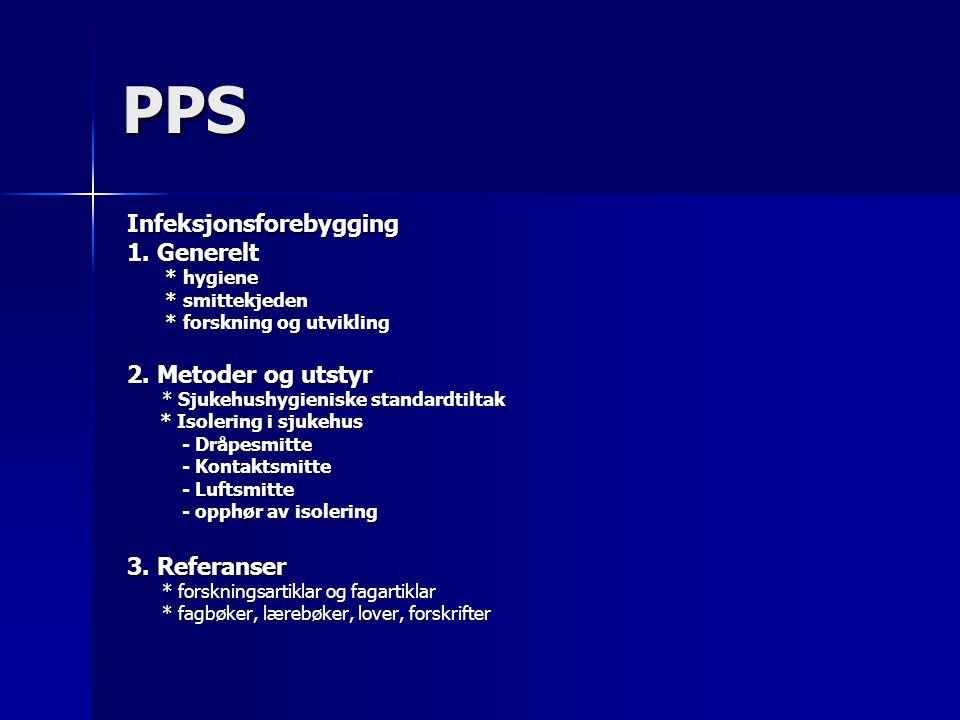 PPS Infeksjonsforebygging 1. Generelt * hygiene * hygiene * smittekjeden * smittekjeden * forskning og utvikling * forskning og utvikling 2. Metoder o