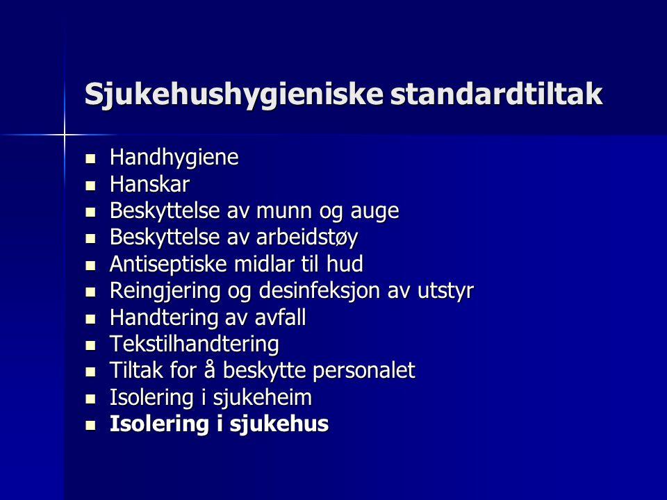 Sjukehushygieniske standardtiltak Handhygiene Handhygiene Hanskar Hanskar Beskyttelse av munn og auge Beskyttelse av munn og auge Beskyttelse av arbei