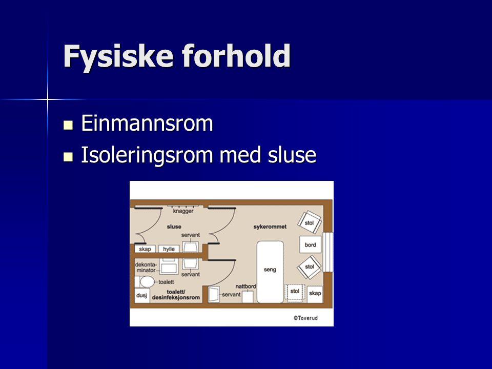 Fysiske forhold Einmannsrom Einmannsrom Isoleringsrom med sluse Isoleringsrom med sluse