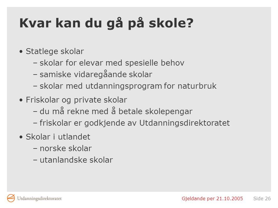 Gjeldande per 21.10.2005Side 26 Kvar kan du gå på skole.