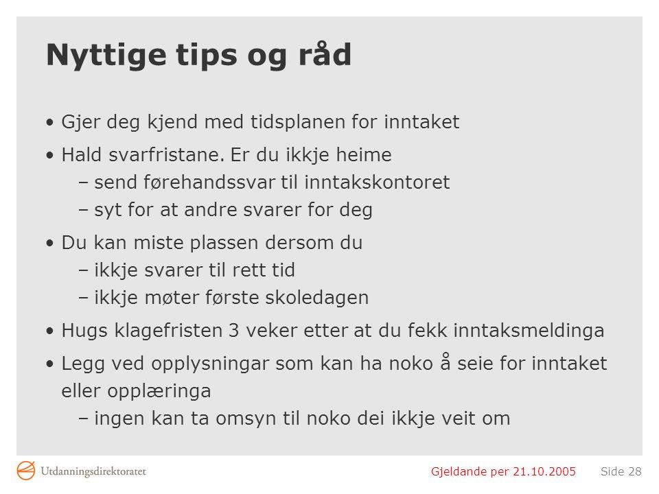 Gjeldande per 21.10.2005Side 28 Nyttige tips og råd Gjer deg kjend med tidsplanen for inntaket Hald svarfristane.
