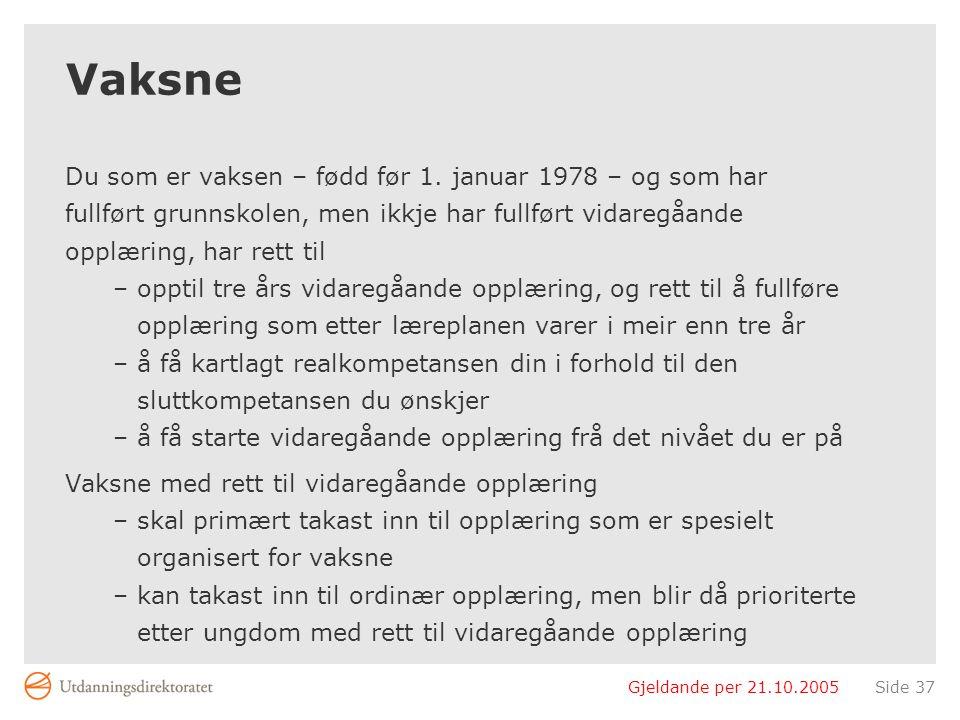Gjeldande per 21.10.2005Side 37 Vaksne Du som er vaksen – fødd før 1.