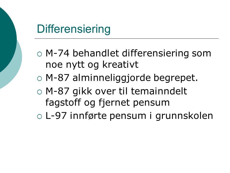 Differensiering  M-74 behandlet differensiering som noe nytt og kreativt  M-87 alminneliggjorde begrepet.