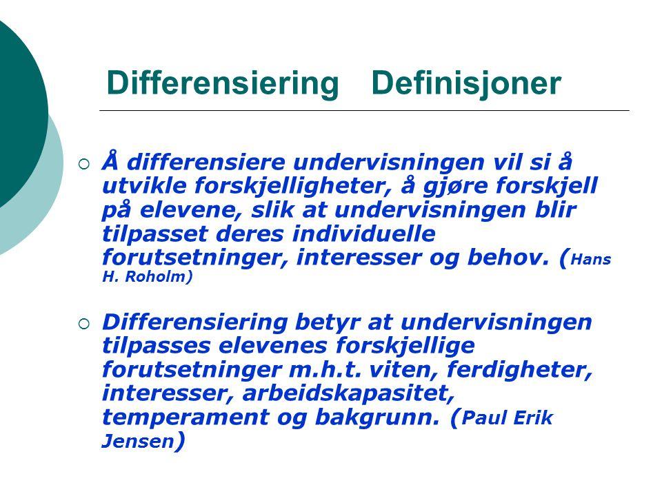 Differensiering Definisjoner  Å differensiere undervisningen vil si å utvikle forskjelligheter, å gjøre forskjell på elevene, slik at undervisningen blir tilpasset deres individuelle forutsetninger, interesser og behov.