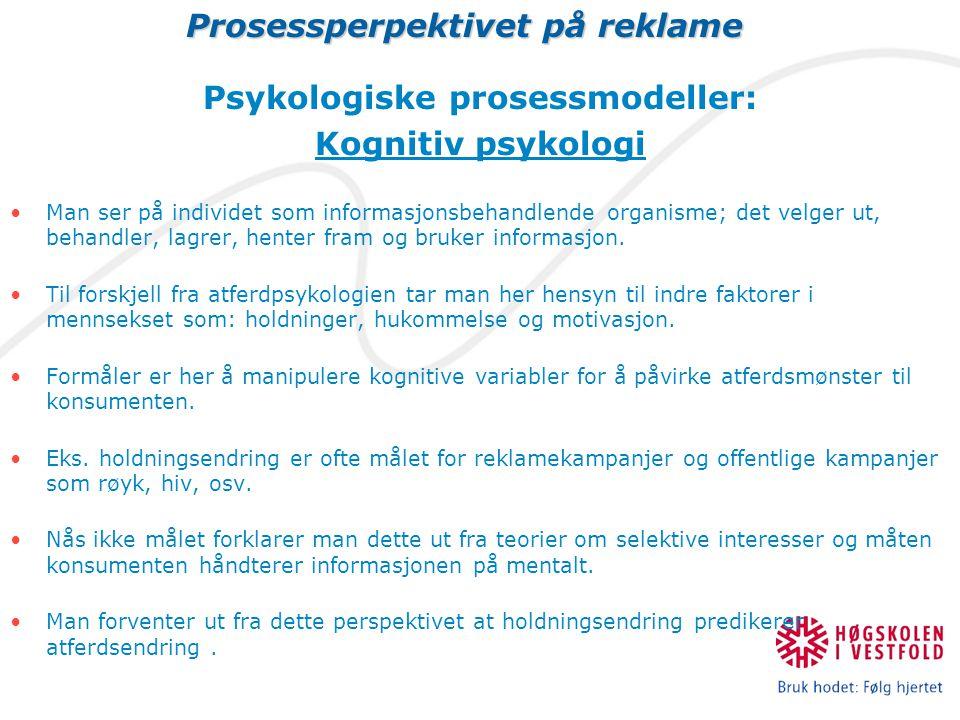 Prosessperpektivet på reklame Psykologiske prosessmodeller: Kognitiv psykologi Man ser på individet som informasjonsbehandlende organisme; det velger