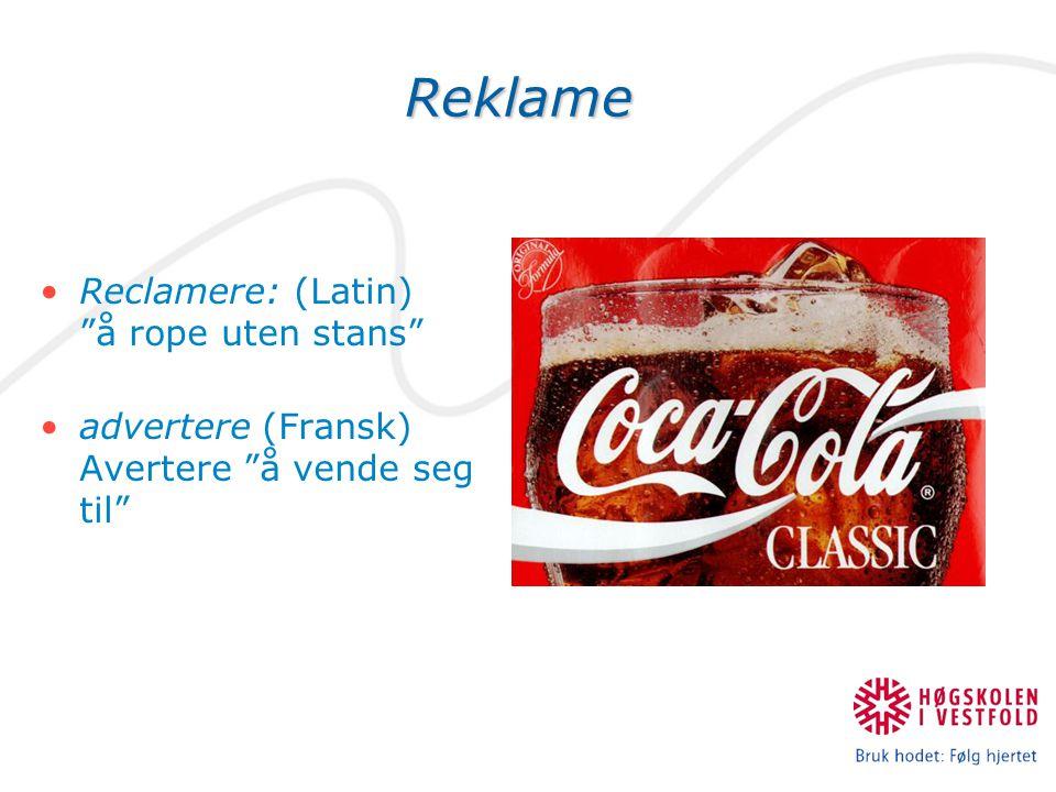 """Reklame Reclamere: (Latin) """"å rope uten stans"""" advertere (Fransk) Avertere """"å vende seg til"""""""