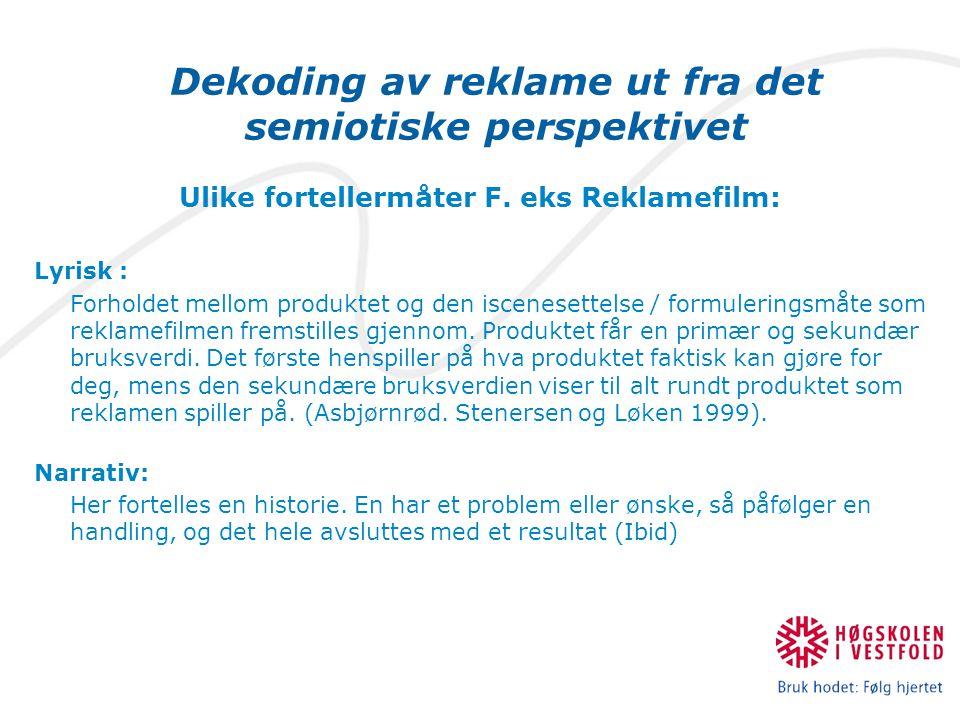 Dekoding av reklame ut fra det semiotiske perspektivet Ulike fortellermåter F.