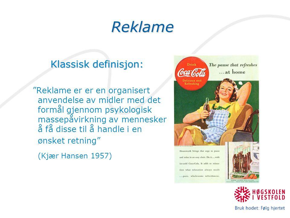 """Reklame Klassisk definisjon: """"Reklame er er en organisert anvendelse av midler med det formål gjennom psykologisk massepåvirkning av mennesker å få di"""