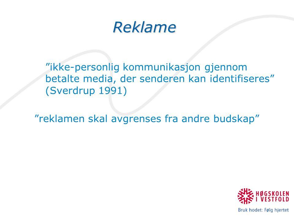 """Reklame """"ikke-personlig kommunikasjon gjennom betalte media, der senderen kan identifiseres"""" (Sverdrup 1991) """"reklamen skal avgrenses fra andre budska"""