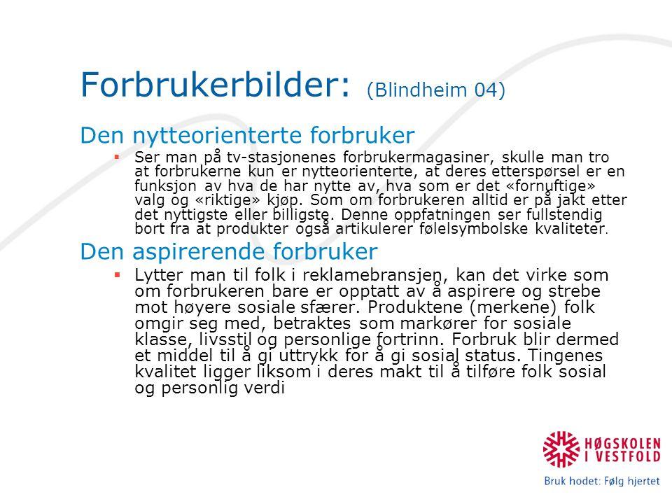 Forbrukerbilder: (Blindheim 04) Den nytteorienterte forbruker  Ser man på tv-stasjonenes forbrukermagasiner, skulle man tro at forbrukerne kun er nyt