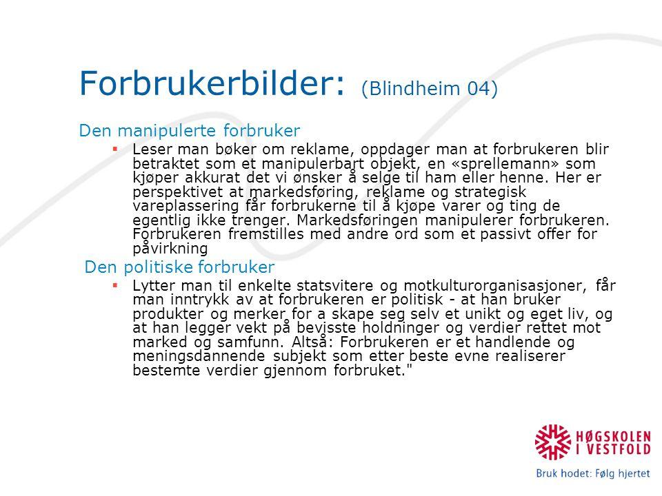 Forbrukerbilder: (Blindheim 04) Den manipulerte forbruker  Leser man bøker om reklame, oppdager man at forbrukeren blir betraktet som et manipulerbar