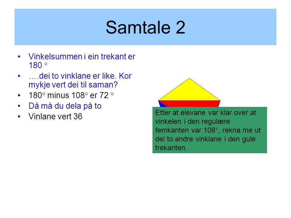 Samtale 2 Vinkelsummen i ein trekant er 180  ….dei to vinklane er like.