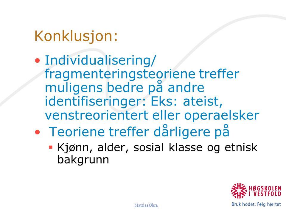 Mattias Øhra Konklusjon: Individualisering/ fragmenteringsteoriene treffer muligens bedre på andre identifiseringer: Eks: ateist, venstreorientert ell
