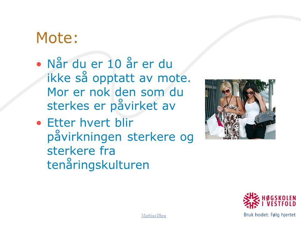Mattias Øhra Mote: Når du er 10 år er du ikke så opptatt av mote. Mor er nok den som du sterkes er påvirket av Etter hvert blir påvirkningen sterkere