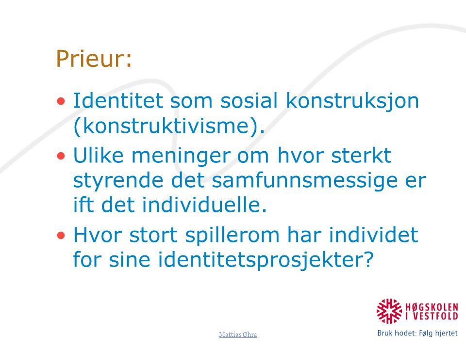 Mattias Øhra Prieur: Identitet som sosial konstruksjon (konstruktivisme). Ulike meninger om hvor sterkt styrende det samfunnsmessige er ift det indivi