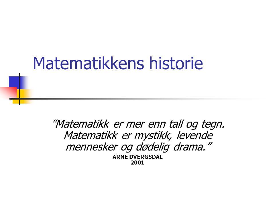 Matematikkens historie Matematikk er mer enn tall og tegn.