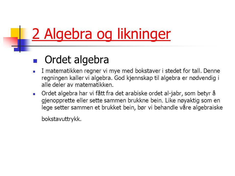 2 Algebra og likninger Ordet algebra I matematikken regner vi mye med bokstaver i stedet for tall.