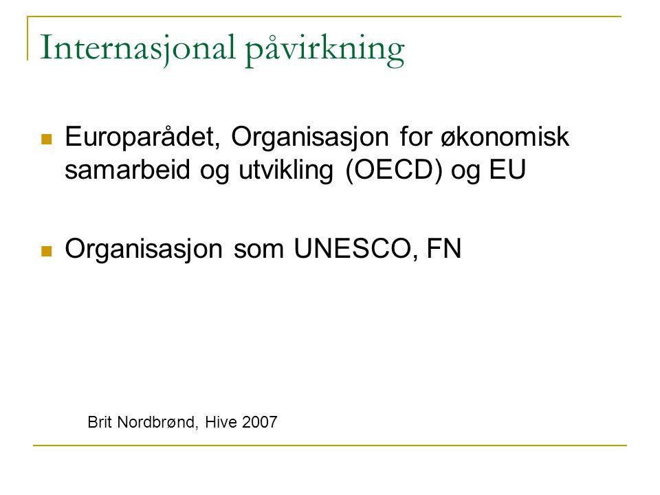Internasjonal påvirkning Europarådet, Organisasjon for økonomisk samarbeid og utvikling (OECD) og EU Organisasjon som UNESCO, FN Brit Nordbrønd, Hive