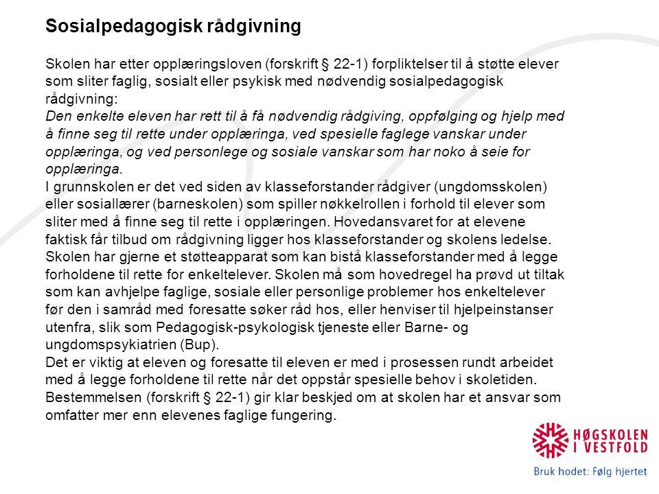 Sosialpedagogisk rådgivning Skolen har etter opplæringsloven (forskrift § 22-1) forpliktelser til å støtte elever som sliter faglig, sosialt eller psy