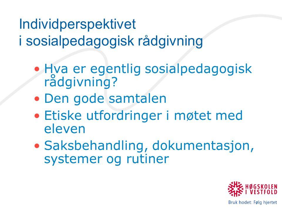 Individperspektivet i sosialpedagogisk rådgivning Hva er egentlig sosialpedagogisk rådgivning.
