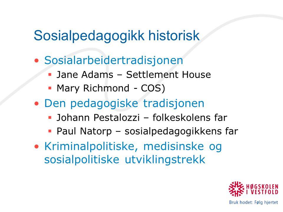 Sosialpedagogikk historisk Sosialarbeidertradisjonen  Jane Adams – Settlement House  Mary Richmond - COS) Den pedagogiske tradisjonen  Johann Pesta