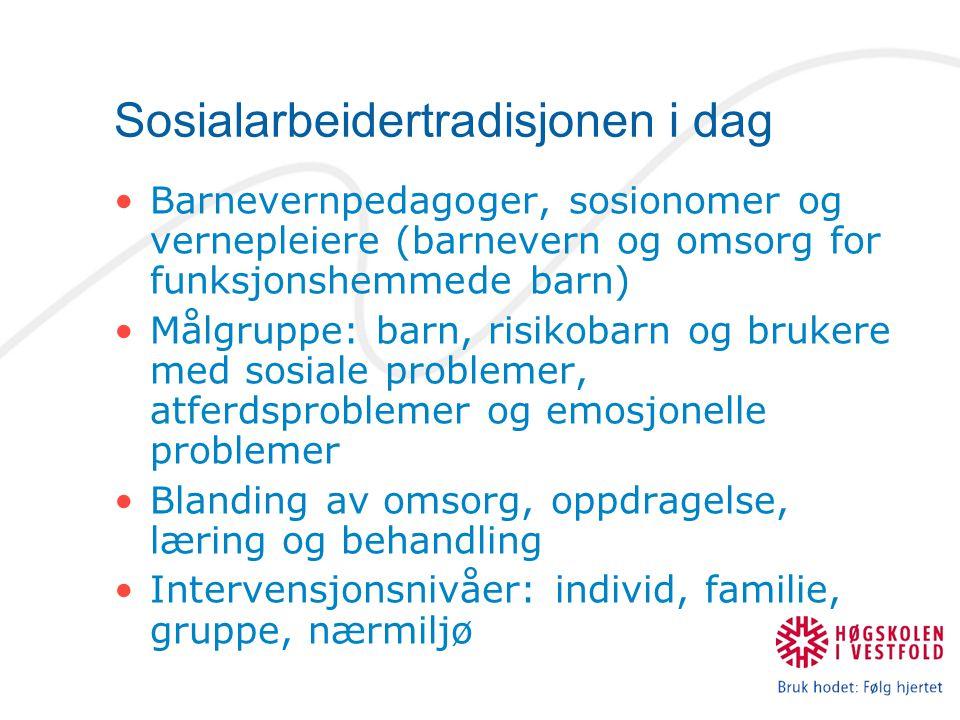 Sosialarbeidertradisjonen i dag Barnevernpedagoger, sosionomer og vernepleiere (barnevern og omsorg for funksjonshemmede barn) Målgruppe: barn, risiko