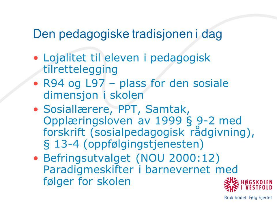Den pedagogiske tradisjonen i dag Lojalitet til eleven i pedagogisk tilrettelegging R94 og L97 – plass for den sosiale dimensjon i skolen Sosiallærere, PPT, Samtak, Opplæringsloven av 1999 § 9-2 med forskrift (sosialpedagogisk rådgivning), § 13-4 (oppfølgingstjenesten) Befringsutvalget (NOU 2000:12) Paradigmeskifter i barnevernet med følger for skolen