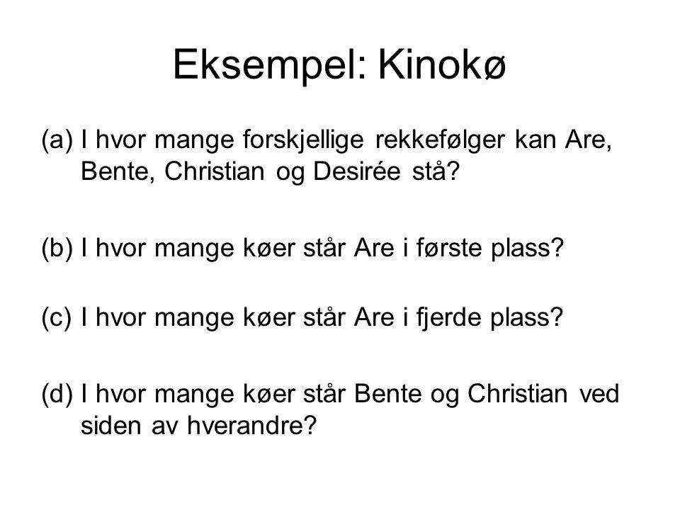 Eksempel: Kinokø (a)I hvor mange forskjellige rekkefølger kan Are, Bente, Christian og Desirée stå? (b)I hvor mange køer står Are i første plass? (c)I